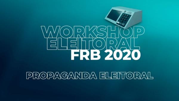 Workshop Eleitoral 2020 - Curso de Propaganda Eleitoral