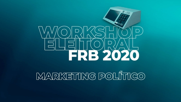 Workshop Eleitoral 2020 - Curso de Marketing Político