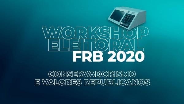 Workshop Eleitoral 2020  - Curso de Conservadorismo e Valores Republicanos